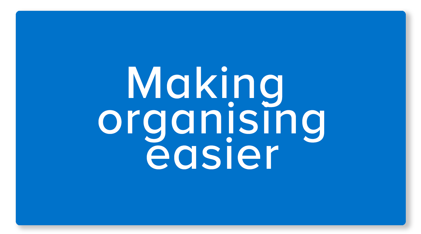 Making organising easier